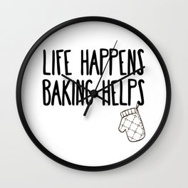 Life happen baking helps Wall Clock