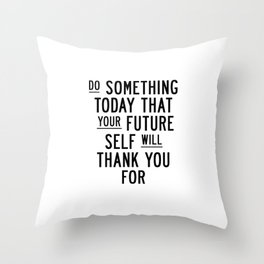 Do Something Today That Your Future Self Will Thank You For typography poster home decor wall art Throw Pillow