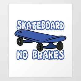 """Skateboard No Brakes"" tee design. Makes an awesome and fabulous gift to your skater friends!  Art Print"