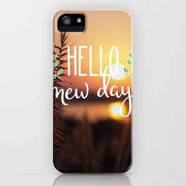 Hello new day iPhone Case