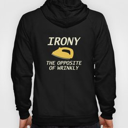 Irony The Opposite Of Wrinkly Hoody