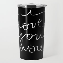 I Love You More.. Travel Mug