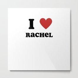 I Love Rachel Metal Print