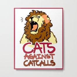 CATS AGAINST CATCALLS LION(ESS) 2 Metal Print