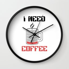 I Need Coffee Caffeine Coffee Lover Wall Clock