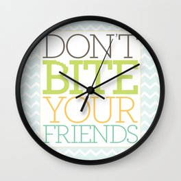 Don't Bite Your Friends Wall Clock