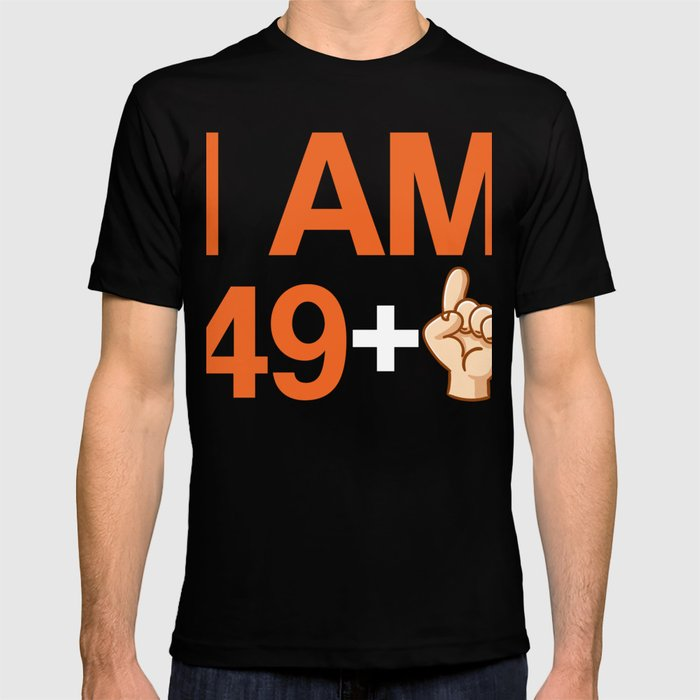 I Am 49 Plus 1 Funny Cute 50th Birthday Party Gift T Shirt