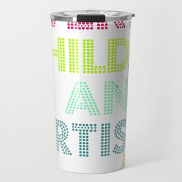 Every Child Is An Artist Travel Mug