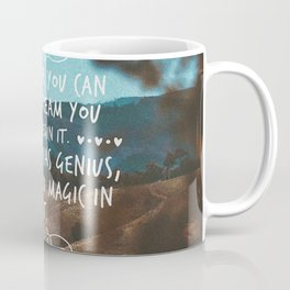 Whatever you can do, or dream you can, begin it. Boldness has genius, power and magic in it. Coffee Mug