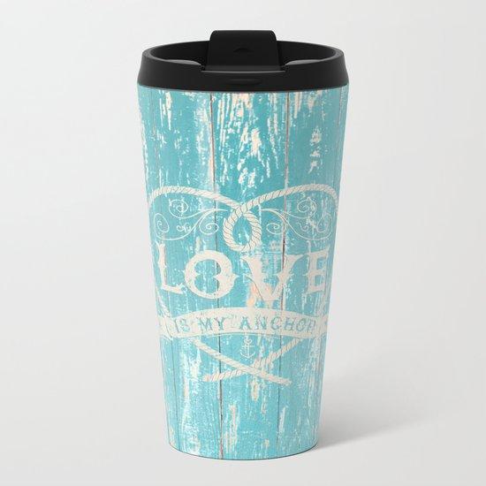 Maritime Design- Love is my anchor on aqua grunge wood background Metal Travel Mug