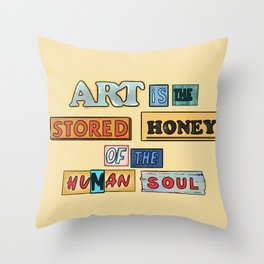 art is the stored honey of the human soul Throw Pillow