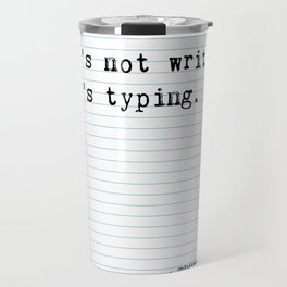 """Truman Capote, """"That's Not Writing, That's Typing""""  Travel Mug"""