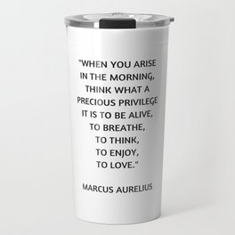 Stoic Philosophy Quote - Marcus Aurelius - What a precious privilege it is to be alive Travel Mug
