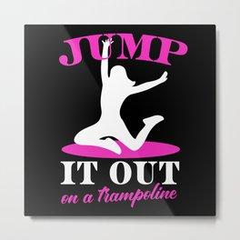 Trampoline Sayings Women Jumping Fitness Metal Print