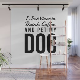 I Just Want to Drink Coffee and Pet My Dog in Black Vertical Wall Mural