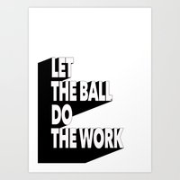 Let the ball do the work Art Print