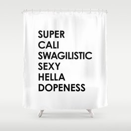 SUPER CALI SWAGILISTIC SEXY HELLA DOPENESS Shower Curtain