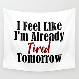 Already Tired Tomorrow Let Me Sleep Forever Wall Tapestry