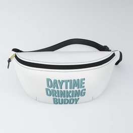 """""""Daytime Drinking Buddy"""" tee design for you and your supportive buddy! Stay drunk all day!  Fanny Pack"""