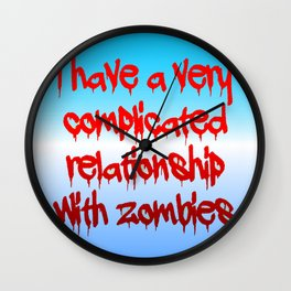 I have a complicated relationship with  zombies Wall Clock