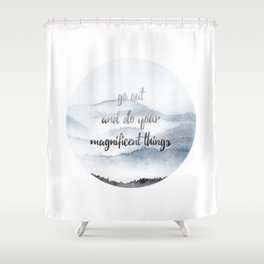 do your magnificent things Shower Curtain