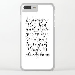 PRINTABLE WALL ART, Be Strong In The Lord And Never Give Up Hope,Bible Verse,Scripture Art Clear iPhone Case
