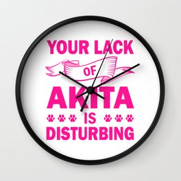 Your Lack Of Akita Is Disturbing mag Wall Clock