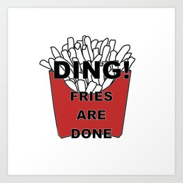 Fries Are Done Art Print
