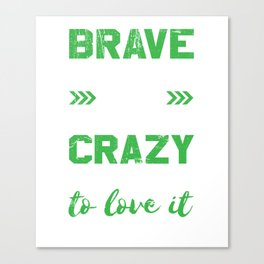 Brave Enough to Be an Ultra Runner - Crazy Enough to Love it for Crazy Runners Canvas Print