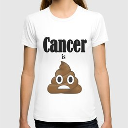 Cancer is Poop T-shirt
