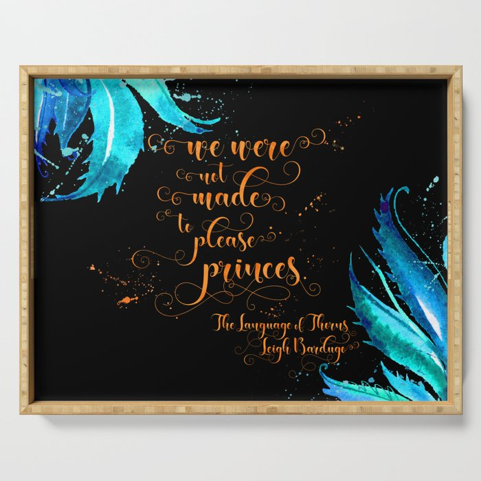 We were not made to please princes. The Language of Thorns Serving Tray