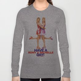 Have A Romy & Michelle Day! Long Sleeve T-shirt