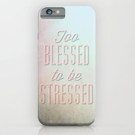 Too Blessed To Be Stressed - Quote iPhone Case