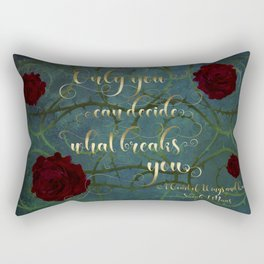 Only you can decide what breaks you. A Court of Wings and Ruin (ACOWAR) Rectangular Pillow