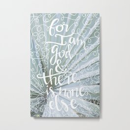 There is None Else     Isaiah 46:9 Metal Print