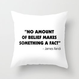No Amount of Belief Makes Something a Fact - James Randi Throw Pillow