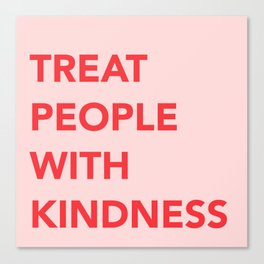 TREAT PEOPLE WITH KINDNESS Canvas Print