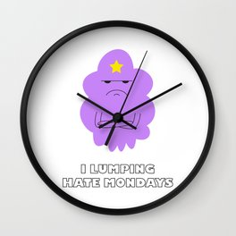 I LUMPING HATE MONDAYS Wall Clock