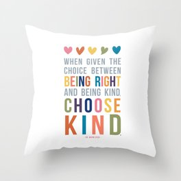 When Given the Choice Between Being Right and Being Kind, Choose Kind Quote Art Throw Pillow