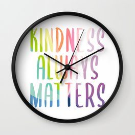 Kindness Always Matters Wall Clock