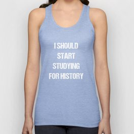 I Should Start Studying for History Student Unisex Tank Top
