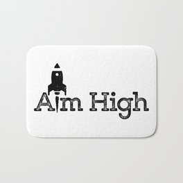 aim high… who knows how far you can go or what you can achieve! Bath Mat