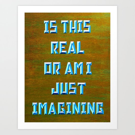 """""""IS THIS REAL"""" Art Print"""