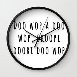 Doo wop a doo wop, shoopi doobi doo wop Wall Clock