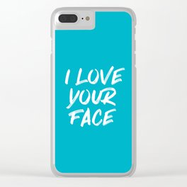 I Love Your Face Quote - Blue Clear iPhone Case