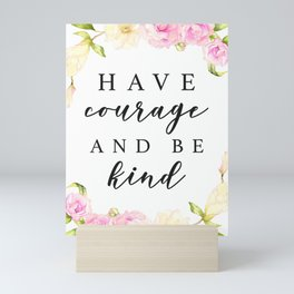 Have Courage and Be Kind Mini Art Print