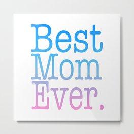 best mom ever Metal Print