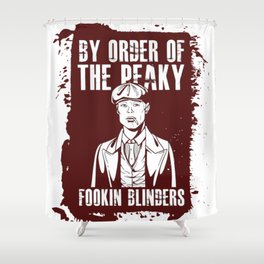 By order of the Peaky Fookin' Blinders Shower Curtain