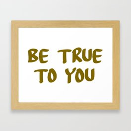 be true to you Framed Art Print