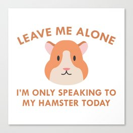 Only Speaking To My Hamster Canvas Print